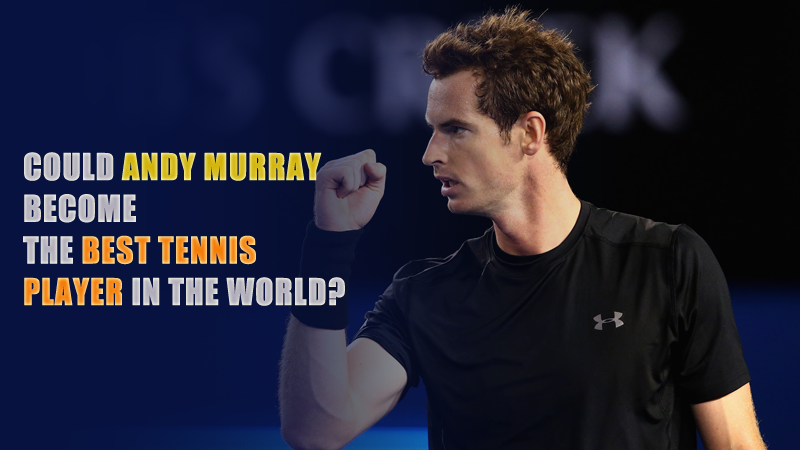 Could Andy Murray Become the Best Tennis Player in the World?